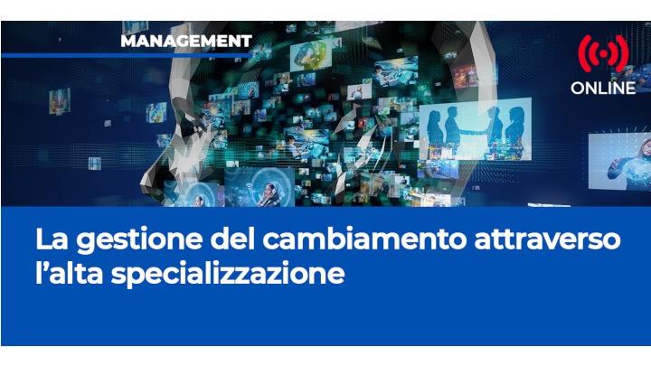 La gestione del cambiamento attraverso l'alta specializzazione. (Seminario SdS)
